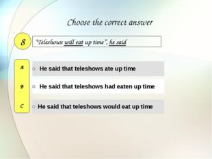 """Teleshows will eat up time"", he said 8 A B C Choose the correct answer"
