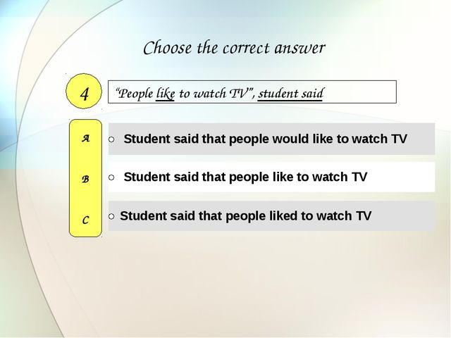 """People like to watch TV"", student said 4 A B C Choose the correct answer"