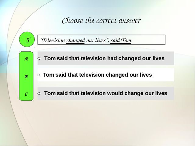 """Television changed our lives"", said Tom 5 A B C Choose the correct answer"