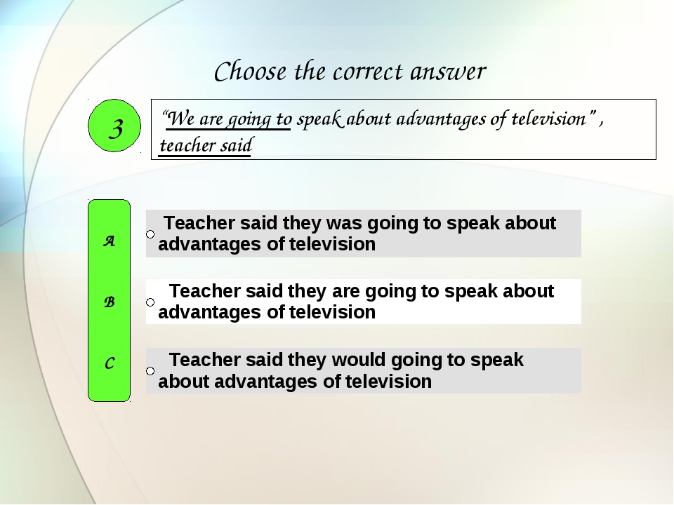 """We are going to speak about advantages of television"" , teacher said 3 A B C..."