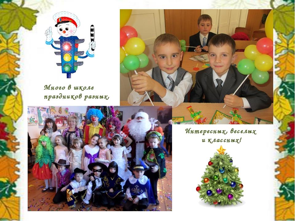 Много в школе праздников разных, Интересных, веселых и классных!