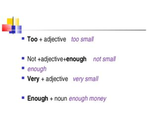 Too + adjective too small Not +adjective+enough not small enough Very + adjec
