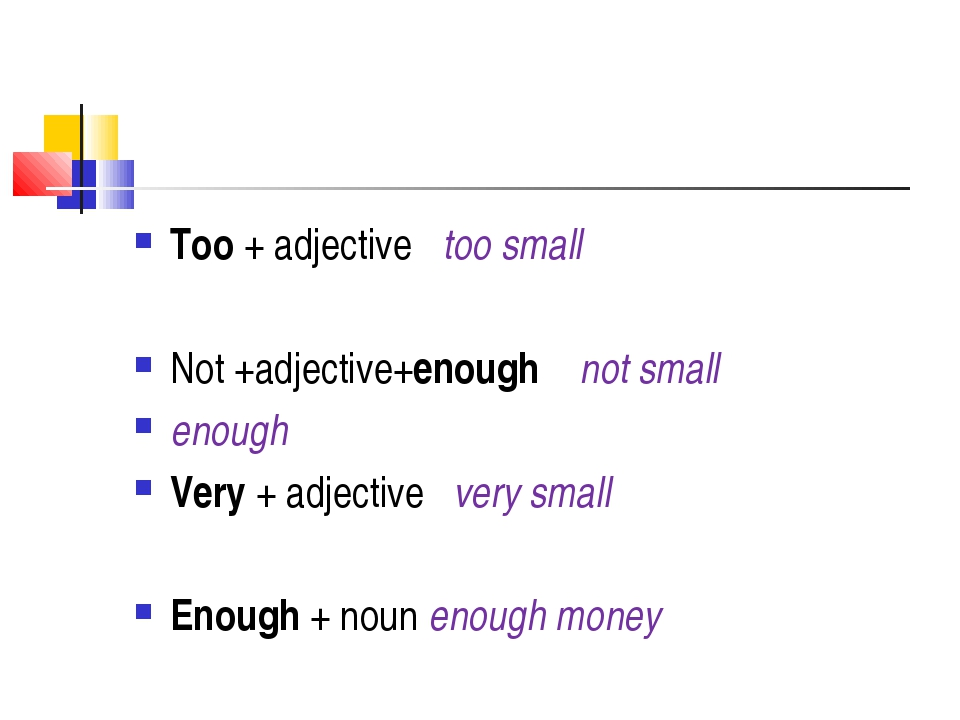 Too + adjective too small Not +adjective+enough not small enough Very + adjec...