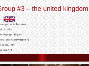 Group #3 – the united kingdom Flag – Anthem – god save the queen Capital – Lo