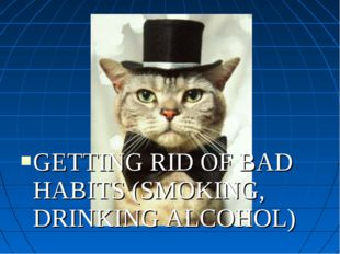 GETTING RID OF BAD HABITS (SMOKING, DRINKING ALCOHOL)