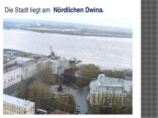 Die Stadt liegt am Nördlichen Dwina.