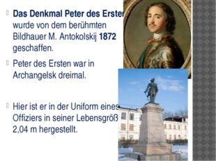 Das Denkmal Peter des Ersten wurde von dem berühmten Bildhauer M. Antokolski