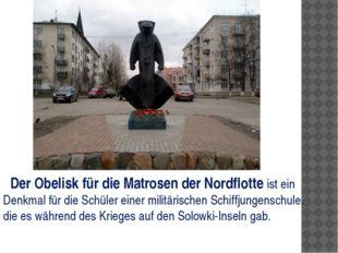 Der Obelisk für die Matrosen der Nordflotte ist ein Denkmal für die Schüler