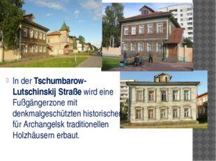 In der Tschumbarow-Lutschinskij Straße wird eine Fußgängerzone mit denkmalge