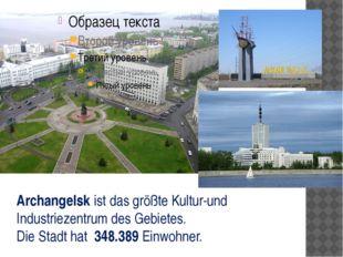 Archangelsk ist das größte Kultur-und Industriezentrum des Gebietes. Die Sta