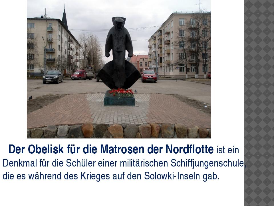 Der Obelisk für die Matrosen der Nordflotte ist ein Denkmal für die Schüler...