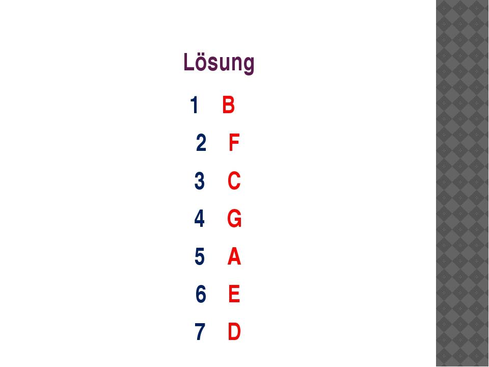 Lösung 1 B 2 F 3 C 4 G 5 A 6 E 7 D