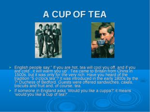 """A CUP OF TEA English people say:"""" If you are hot, tea will cool you off, and"""