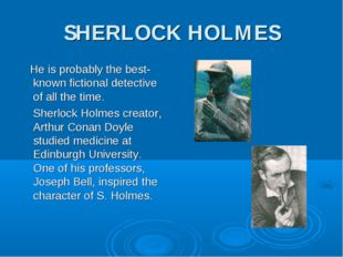 SHERLOCK HOLMES He is probably the best-known fictional detective of all the