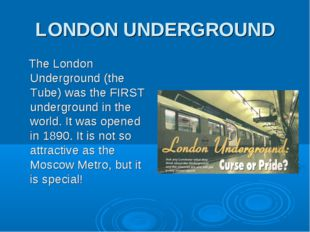 LONDON UNDERGROUND The London Underground (the Tube) was the FIRST undergroun