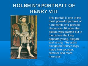 HOLBEIN'S PORTRAIT OF HENRY VIII This portrait is one of the most powerful pi