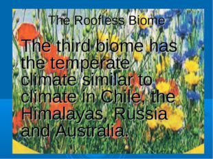 The Roofless Biome The third biome has the temperate climate similar to clima