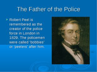 The Father of the Police Robert Peel is remembered as the creator of the poli