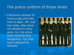 The police uniform of those times Policemen worked 10 hours a day and they ha