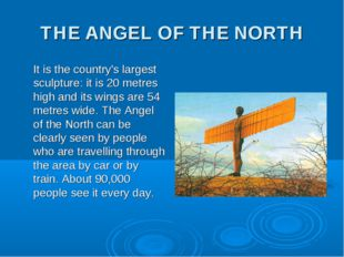 THE ANGEL OF THE NORTH It is the country's largest sculpture: it is 20 metres