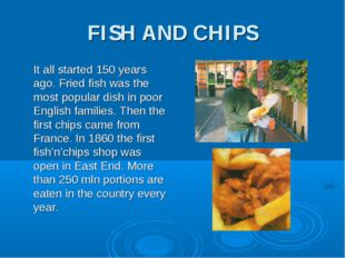 FISH AND CHIPS It all started 150 years ago. Fried fish was the most popular