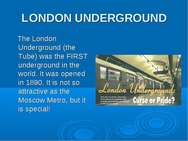 LONDON UNDERGROUND The London Underground (the Tube) was the FIRST undergroun...