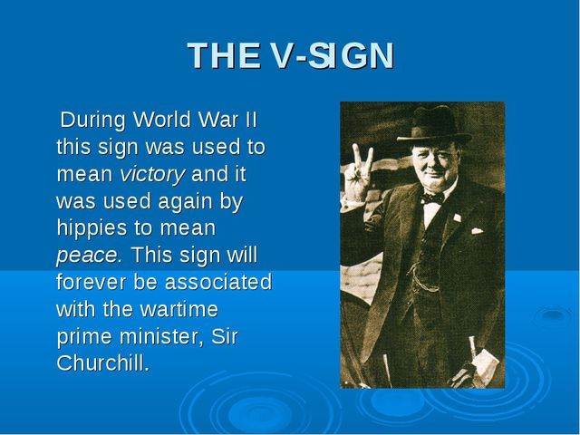 THE V-SIGN During World War II this sign was used to mean victory and it was...