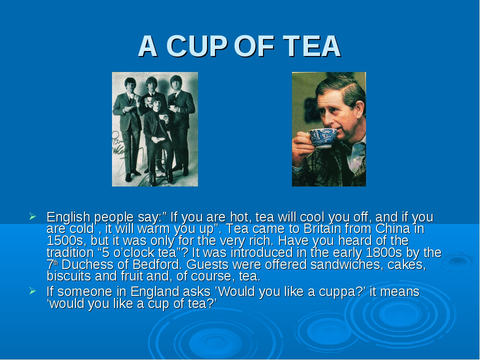 """A CUP OF TEA English people say:"""" If you are hot, tea will cool you off, and..."""