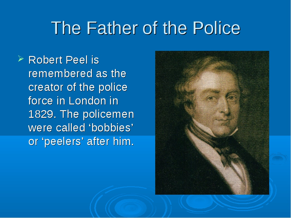 The Father of the Police Robert Peel is remembered as the creator of the poli...
