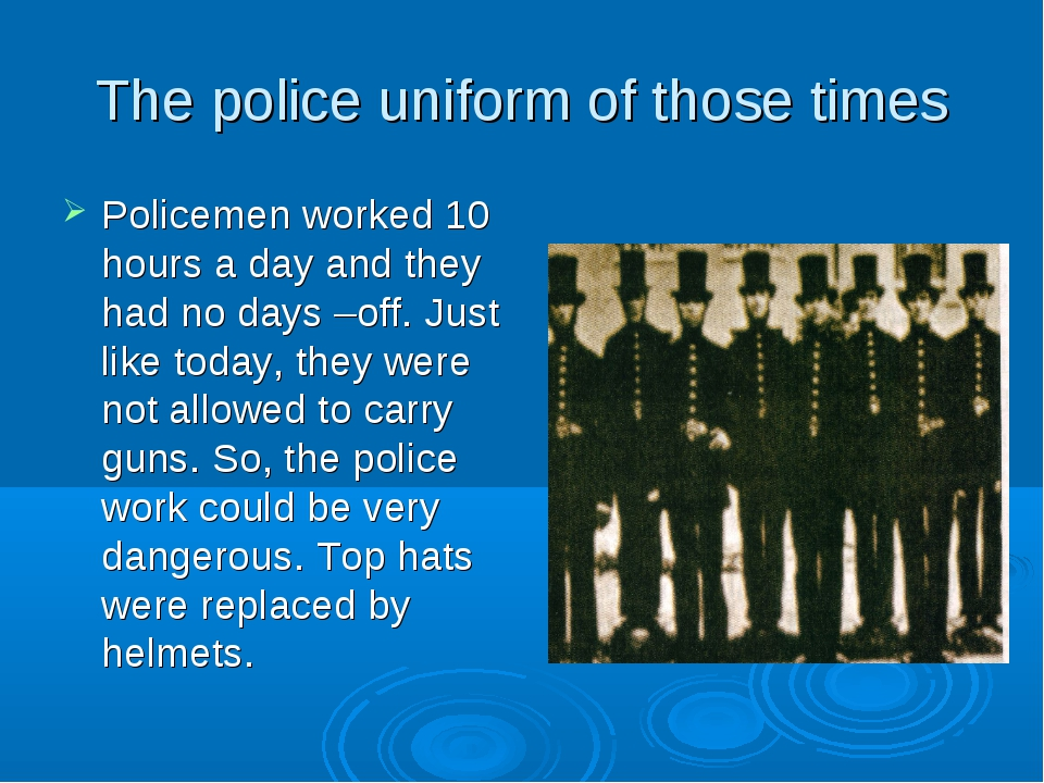 The police uniform of those times Policemen worked 10 hours a day and they ha...