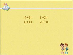 4+6= 5+3= 8+1= 2+7=