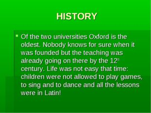HISTORY Of the two universities Oxford is the oldest. Nobody knows for sure w