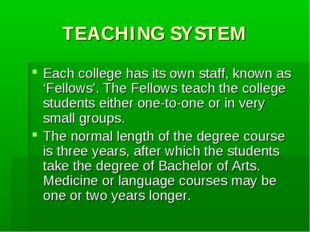 TEACHING SYSTEM Each college has its own staff, known as 'Fellows'. The Fello