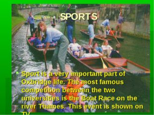 SPORTS Sport is a very important part of Oxbridge life. The most famous compe