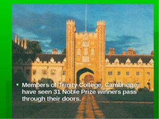 Members of Trinity College, Cambridge, have seen 31 Noble Prize winners pass