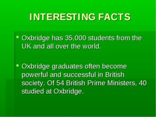 INTERESTING FACTS Oxbridge has 35,000 students from the UK and all over the w