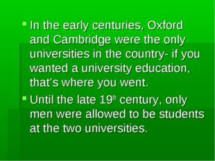 In the early centuries, Oxford and Cambridge were the only universities in th