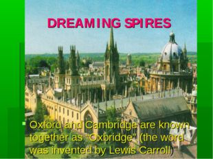 """DREAMING SPIRES Oxford and Cambridge are known together as """"Oxbridge"""" (the wo"""