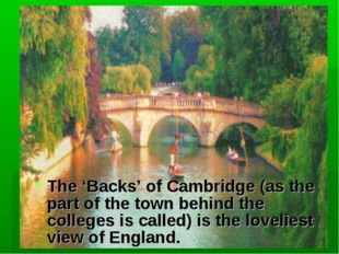 The 'Backs' of Cambridge (as the part of the town behind the colleges is call
