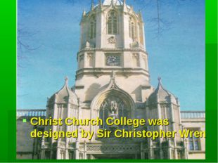 Christ Church College was designed by Sir Christopher Wren