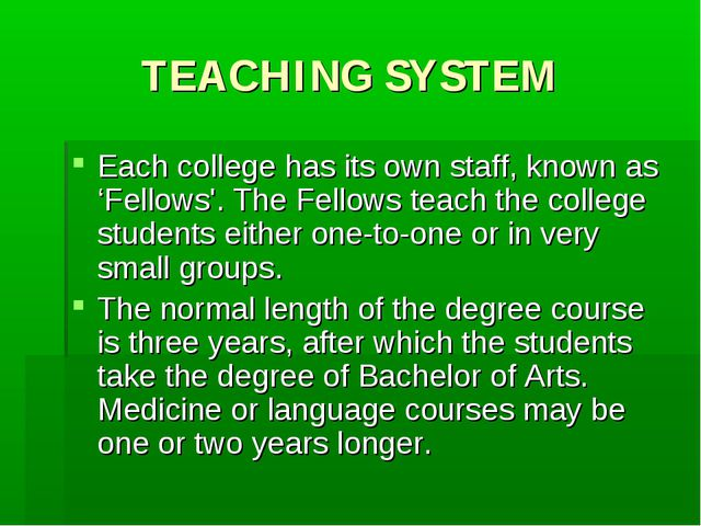 TEACHING SYSTEM Each college has its own staff, known as 'Fellows'. The Fello...