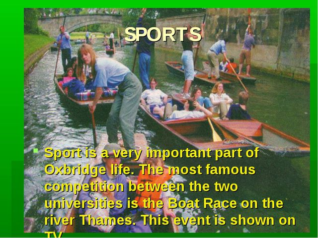 SPORTS Sport is a very important part of Oxbridge life. The most famous compe...