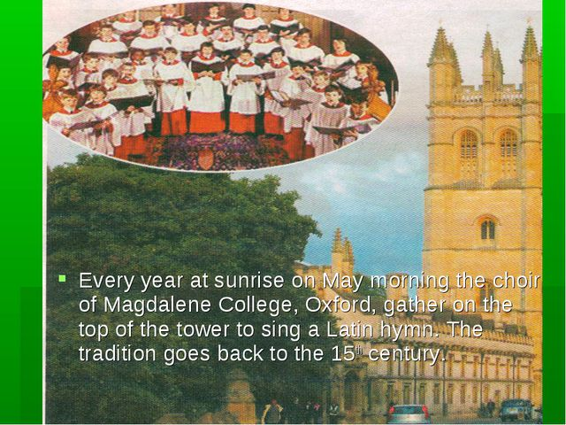 Every year at sunrise on May morning the choir of Magdalene College, Oxford,...