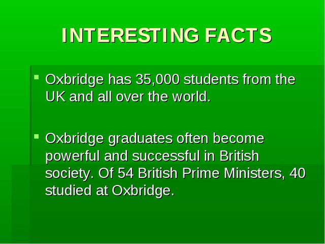 INTERESTING FACTS Oxbridge has 35,000 students from the UK and all over the w...
