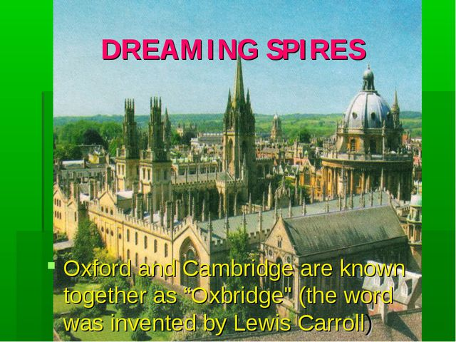 """DREAMING SPIRES Oxford and Cambridge are known together as """"Oxbridge"""" (the wo..."""