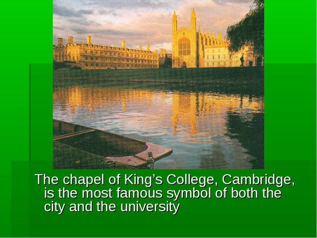 The chapel of King's College, Cambridge, is the most famous symbol of both t...