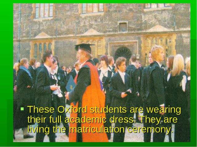 These Oxford students are wearing their full academic dress. They are living...