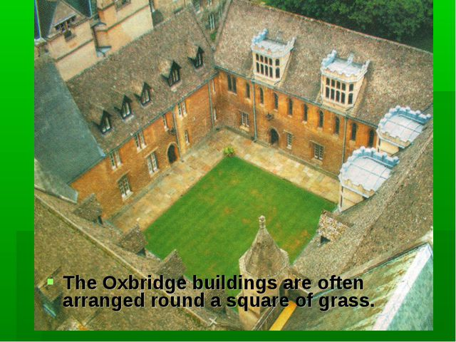 The Oxbridge buildings are often arranged round a square of grass.