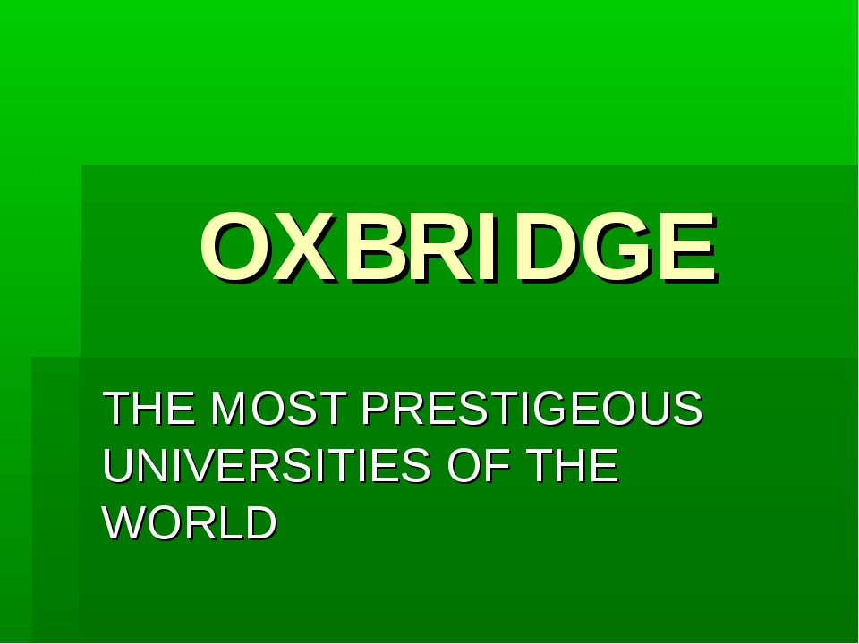 OXBRIDGE THE MOST PRESTIGEOUS UNIVERSITIES OF THE WORLD