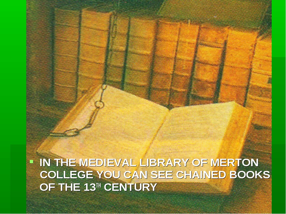 IN THE MEDIEVAL LIBRARY OF MERTON COLLEGE YOU CAN SEE CHAINED BOOKS OF THE 13...